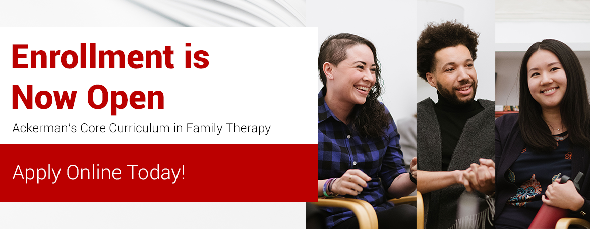 Apply to Ackerman's core curriculum in couple and family therapy. Professional development for mental health professionals.