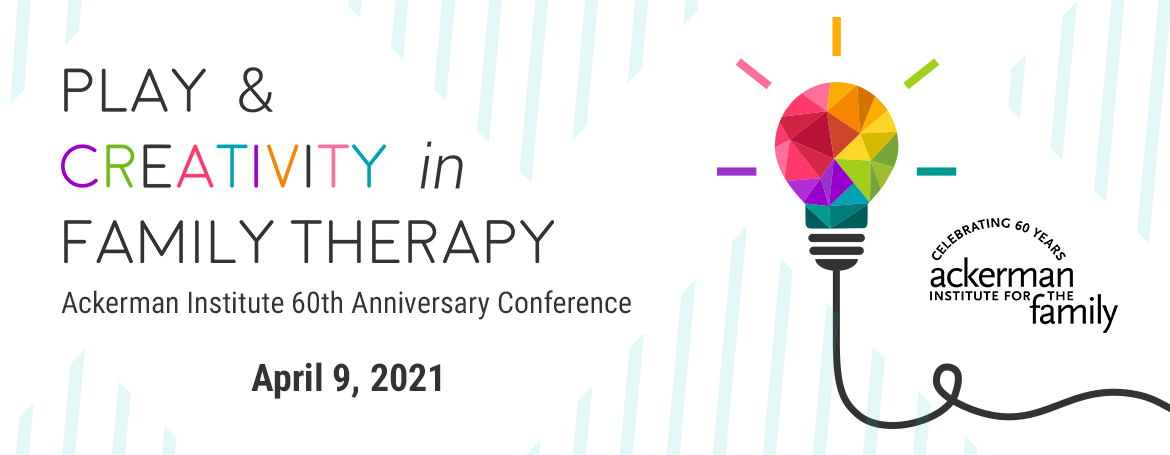 2021 Ackerman Institute Conference - Play and Family Therapy